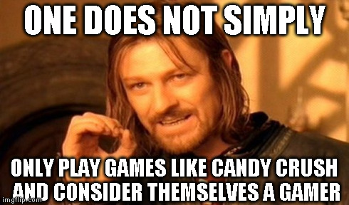 One Does Not Simply Meme | ONE DOES NOT SIMPLY ONLY PLAY GAMES LIKE CANDY CRUSH AND CONSIDER THEMSELVES A GAMER | image tagged in memes,one does not simply | made w/ Imgflip meme maker