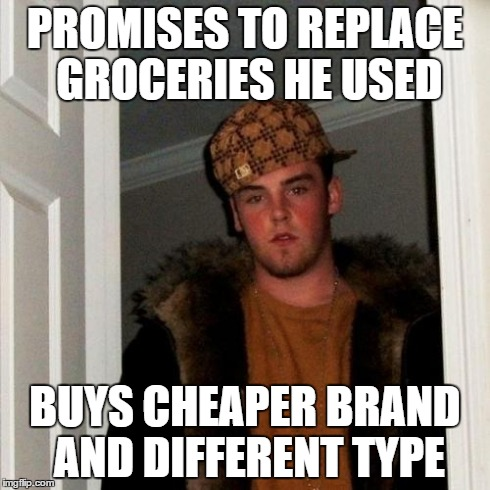 Scumbag Steve Meme | PROMISES TO REPLACE GROCERIES HE USED BUYS CHEAPER BRAND AND DIFFERENT TYPE | image tagged in memes,scumbag steve,AdviceAnimals | made w/ Imgflip meme maker