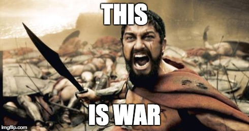 Sparta Leonidas Meme | THIS IS WAR | image tagged in memes,sparta leonidas | made w/ Imgflip meme maker