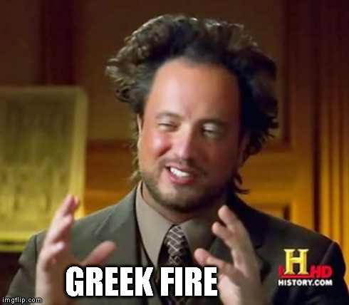 Ancient Aliens Meme | GREEK FIRE | image tagged in memes,ancient aliens | made w/ Imgflip meme maker