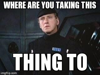 Star Wars Where Are You Taking This X | WHERE ARE YOU TAKING THIS    THING TO | image tagged in star wars where are you taking this x | made w/ Imgflip meme maker