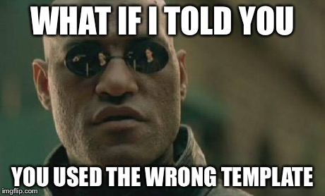 Matrix Morpheus Meme | WHAT IF I TOLD YOU YOU USED THE WRONG TEMPLATE | image tagged in memes,matrix morpheus | made w/ Imgflip meme maker