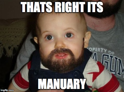 Beard Baby | THATS RIGHT ITS MANUARY | image tagged in memes,beard baby | made w/ Imgflip meme maker