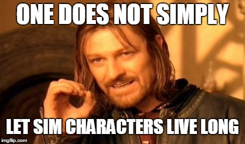 One Does Not Simply Meme | ONE DOES NOT SIMPLY LET SIM CHARACTERS LIVE LONG | image tagged in memes,one does not simply | made w/ Imgflip meme maker
