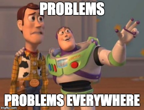 Problems… problems everywhere.