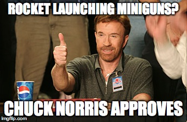 Chuck Norris Approves | ROCKET LAUNCHING MINIGUNS? CHUCK NORRIS APPROVES | image tagged in memes,chuck norris approves | made w/ Imgflip meme maker