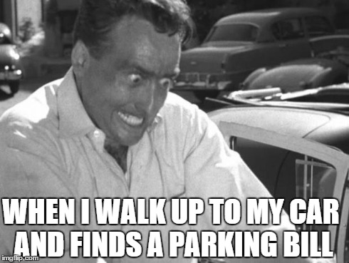 Why Won't This Work Right?! | WHEN I WALK UP TO MY CAR AND FINDS A PARKING BILL | image tagged in why won't this work right | made w/ Imgflip meme maker