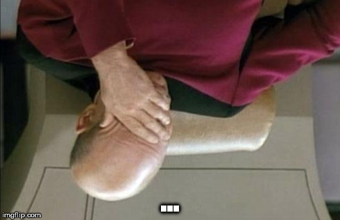 Captain Picard Facepalm Meme | ... | image tagged in memes,captain picard facepalm | made w/ Imgflip meme maker