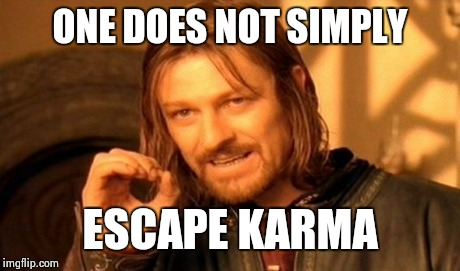 One Does Not Simply Meme | ONE DOES NOT SIMPLY ESCAPE KARMA | image tagged in memes,one does not simply | made w/ Imgflip meme maker