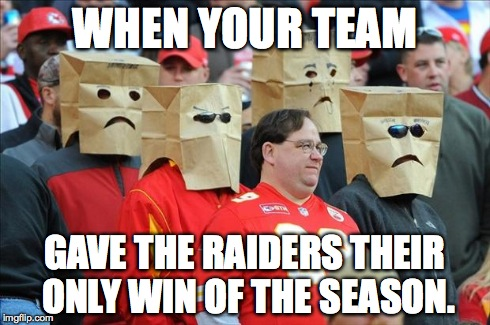 WHEN YOUR TEAM GAVE THE RAIDERS THEIR ONLY WIN OF THE SEASON. | image tagged in chiefs | made w/ Imgflip meme maker