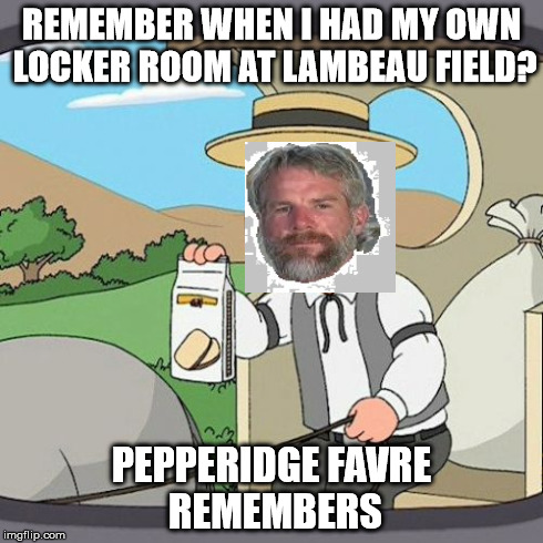 Pepperidge Favre | REMEMBER WHEN I HAD MY OWN LOCKER ROOM AT LAMBEAU FIELD? PEPPERIDGE FAVRE REMEMBERS | image tagged in memes,pepperidge farm remembers,brett favre,packers | made w/ Imgflip meme maker