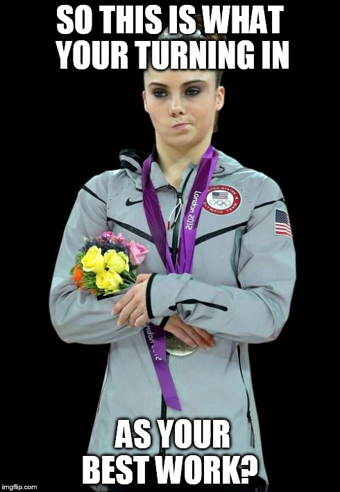 McKayla Maroney Not Impressed2 | SO THIS IS WHAT YOUR TURNING IN AS YOUR BEST WORK? | image tagged in memes,mckayla maroney not impressed2 | made w/ Imgflip meme maker