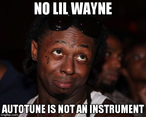 Lil Wayne | NO LIL WAYNE AUTOTUNE IS NOT AN INSTRUMENT | image tagged in memes,lil wayne | made w/ Imgflip meme maker