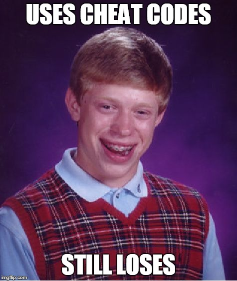 Bad Luck Brian Meme | USES CHEAT CODES STILL LOSES | image tagged in memes,bad luck brian | made w/ Imgflip meme maker
