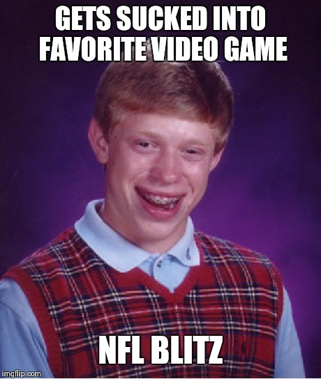 Bad Luck Brian Meme | GETS SUCKED INTO FAVORITE VIDEO GAME NFL BLITZ | image tagged in memes,bad luck brian | made w/ Imgflip meme maker