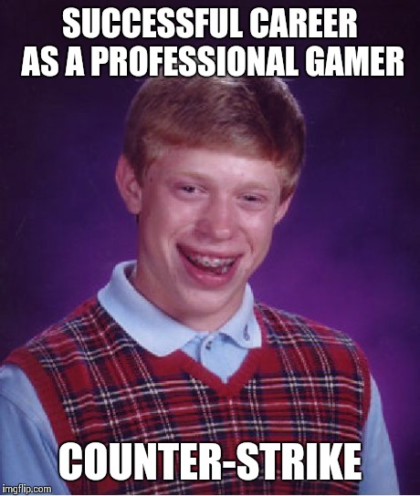 Bad Luck Brian Meme | SUCCESSFUL CAREER AS A PROFESSIONAL GAMER COUNTER-STRIKE | image tagged in memes,bad luck brian | made w/ Imgflip meme maker