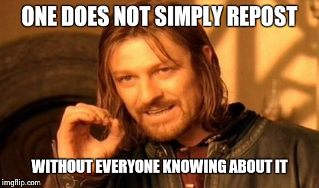 One Does Not Simply Meme | ONE DOES NOT SIMPLY REPOST WITHOUT EVERYONE KNOWING ABOUT IT | image tagged in memes,one does not simply | made w/ Imgflip meme maker