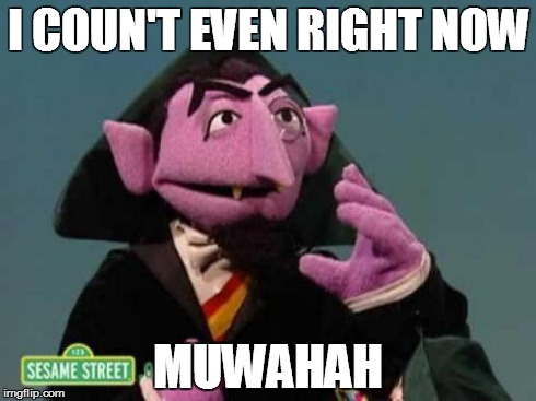 I COUN'T EVEN RIGHT NOW MUWAHAH | image tagged in count | made w/ Imgflip meme maker