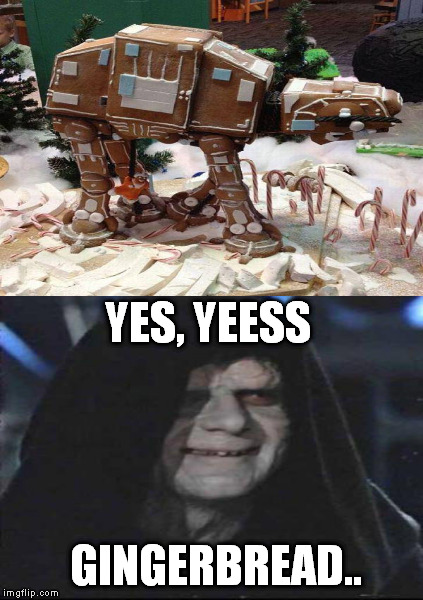 yes gingerbread! | YES, YEESS GINGERBREAD.. | image tagged in gingerbread,star wars,starwars,christmas,funny memes,luke skywalker | made w/ Imgflip meme maker