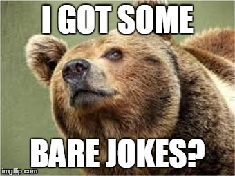 Smug Bear Meme | I GOT SOME BARE JOKES? | image tagged in memes,smug bear | made w/ Imgflip meme maker