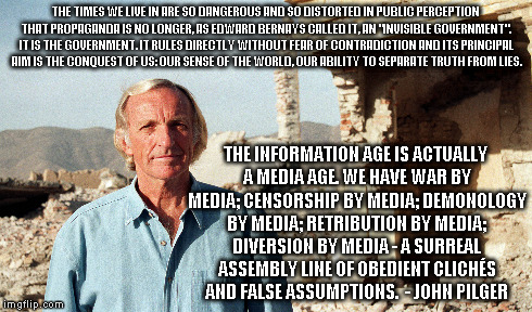 "A Media Age | THE TIMES WE LIVE IN ARE SO DANGEROUS AND SO DISTORTED IN PUBLIC PERCEPTION THAT PROPAGANDA IS NO LONGER, AS EDWARD BERNAYS CALLED IT, AN ""I 