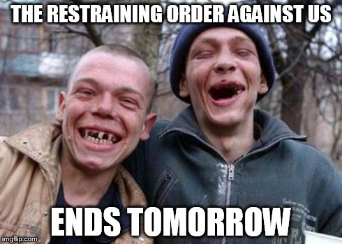 Ugly Twins | THE RESTRAINING ORDER AGAINST US ENDS TOMORROW | image tagged in memes,ugly twins | made w/ Imgflip meme maker