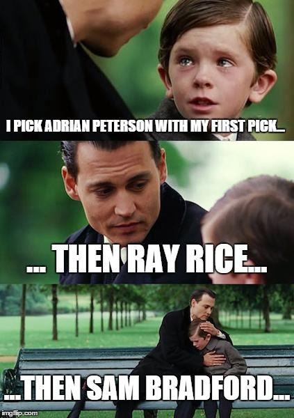 Finding Neverland Meme | I PICK ADRIAN PETERSON WITH MY FIRST PICK... ... THEN RAY RICE... ...THEN SAM BRADFORD... | image tagged in memes,finding neverland | made w/ Imgflip meme maker