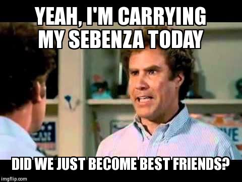 Did We Just Become Best Friends Mustang | YEAH, I'M CARRYING MY SEBENZA TODAY DID WE JUST BECOME BEST FRIENDS? | image tagged in did we just become best friends mustang | made w/ Imgflip meme maker