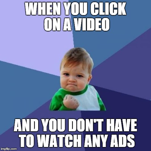 Success Kid | WHEN YOU CLICK ON A VIDEO AND YOU DON'T HAVE TO WATCH ANY ADS | image tagged in memes,success kid | made w/ Imgflip meme maker