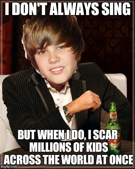 The Most Interesting Justin Bieber | I DON'T ALWAYS SING BUT WHEN I DO, I SCAR MILLIONS OF KIDS ACROSS THE WORLD AT ONCE | image tagged in memes,the most interesting justin bieber | made w/ Imgflip meme maker