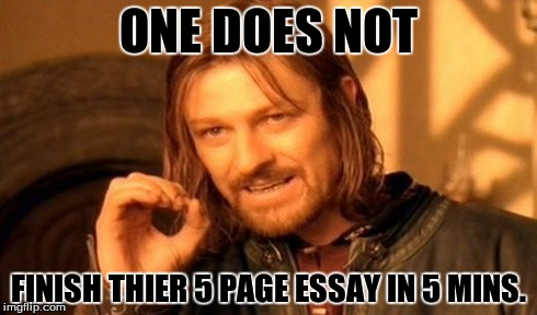 One Does Not Simply | ONE DOES NOT FINISH THIER 5 PAGE ESSAY IN 5 MINS. | image tagged in memes,one does not simply | made w/ Imgflip meme maker