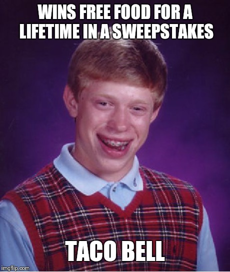 Bad Luck Brian Meme | WINS FREE FOOD FOR A LIFETIME IN A SWEEPSTAKES TACO BELL | image tagged in memes,bad luck brian | made w/ Imgflip meme maker