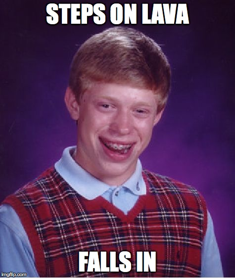 Bad Luck Brian Meme | STEPS ON LAVA FALLS IN | image tagged in memes,bad luck brian | made w/ Imgflip meme maker