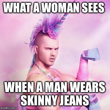 fetwi unicorn man meme imgflip,Skinny Jeans Meme