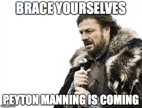 Brace Yourselves X is Coming Meme | BRACE YOURSELVES PEYTON MANNING IS COMING | image tagged in memes,brace yourselves x is coming | made w/ Imgflip meme maker