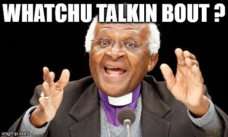 different strokes whatchu talkin bout? | WHATCHU TALKIN BOUT ? | image tagged in watchu talkin bout,gary coleman,what you talking about,different strokes,desmond tutu,catch phrase | made w/ Imgflip meme maker