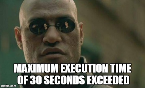 Maximum execution time of 30 seconds exceeded