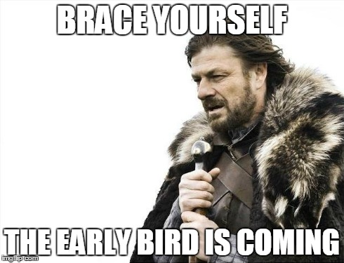 Brace Yourselves X is Coming Meme | BRACE YOURSELF THE EARLY BIRD IS COMING | image tagged in memes,brace yourselves x is coming | made w/ Imgflip meme maker