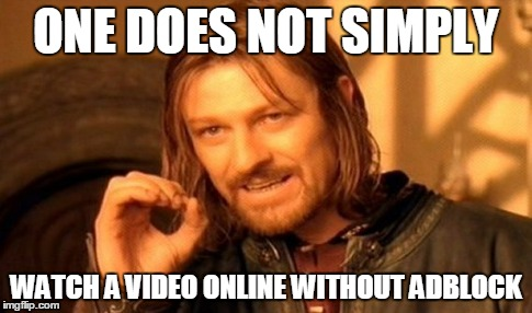 One Does Not Simply Meme | ONE DOES NOT SIMPLY WATCH A VIDEO ONLINE WITHOUT ADBLOCK | image tagged in memes,one does not simply | made w/ Imgflip meme maker
