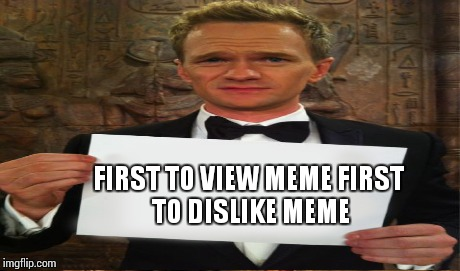 FIRST TO VIEW MEME FIRST TO DISLIKE MEME | made w/ Imgflip meme maker