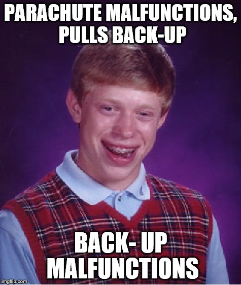 Bad Luck Brian Meme | PARACHUTE MALFUNCTIONS, PULLS BACK-UP BACK- UP MALFUNCTIONS | image tagged in memes,bad luck brian | made w/ Imgflip meme maker
