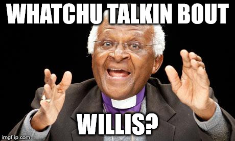 whatchu talkin bout willis | WHATCHU TALKIN BOUT WILLIS? | image tagged in watchu talkin bout,different strokes,gary coleman,willis tower,desmond tutu | made w/ Imgflip meme maker