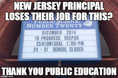 Principal Drops the Bomb | NEW JERSEY PRINCIPAL LOSES THEIR JOB FOR THIS? THANK YOU PUBLIC EDUCATION | image tagged in school,misspelled,principal,education | made w/ Imgflip meme maker