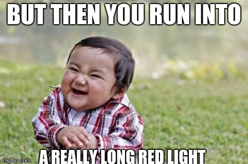 Evil Toddler Meme | BUT THEN YOU RUN INTO A REALLY LONG RED LIGHT | image tagged in memes,evil toddler | made w/ Imgflip meme maker