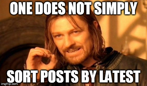 One Does Not Simply Meme | ONE DOES NOT SIMPLY SORT POSTS BY LATEST | image tagged in memes,one does not simply | made w/ Imgflip meme maker