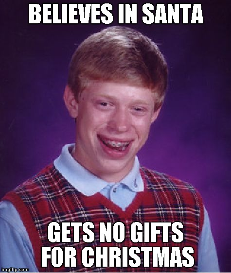 BELIEVES IN SANTA GETS NO GIFTS FOR CHRISTMAS | image tagged in memes,bad luck brian | made w/ Imgflip meme maker