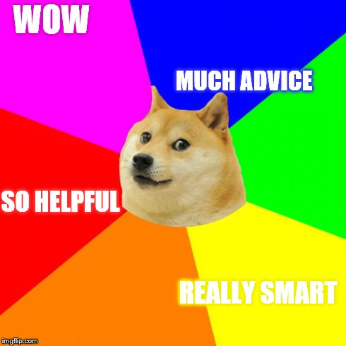 Advice Doge Meme | WOW MUCH ADVICE SO HELPFUL REALLY SMART | image tagged in memes,advice doge | made w/ Imgflip meme maker