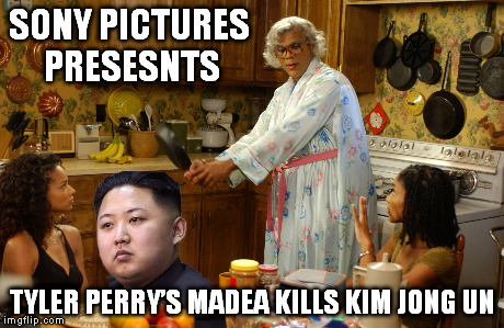 sony replacements | SONY PICTURES PRESESNTS TYLER PERRY'S MADEA KILLS KIM JONG UN | image tagged in sony,kim jong un | made w/ Imgflip meme maker