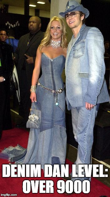 Denim Dan Spears | DENIM DAN LEVEL: OVER 9000 | image tagged in britney spears,fashion mistake,denim dan,denim,fashion fail | made w/ Imgflip meme maker