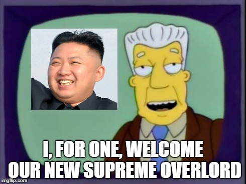 Sony, Korea, The Interview, Welcome, Overlord,  | I, FOR ONE, WELCOME OUR NEW SUPREME OVERLORD | image tagged in sony,north korea,the interview,overlord | made w/ Imgflip meme maker